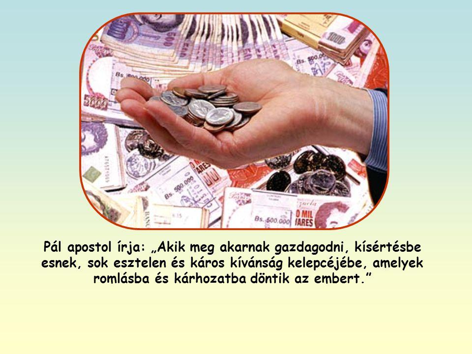 Tény, hogy a vagyon könnyen elfoglalhatja Isten helyét az ember szívében, elvakulttá teheti, és szabad utat engedhet a rossz hajlamoknak.