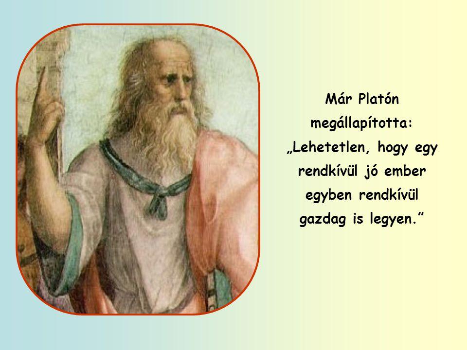 """Pál apostol írja: """"Akik meg akarnak gazdagodni, kísértésbe esnek, sok esztelen és káros kívánság kelepcéjébe, amelyek romlásba és kárhozatba döntik az embert."""