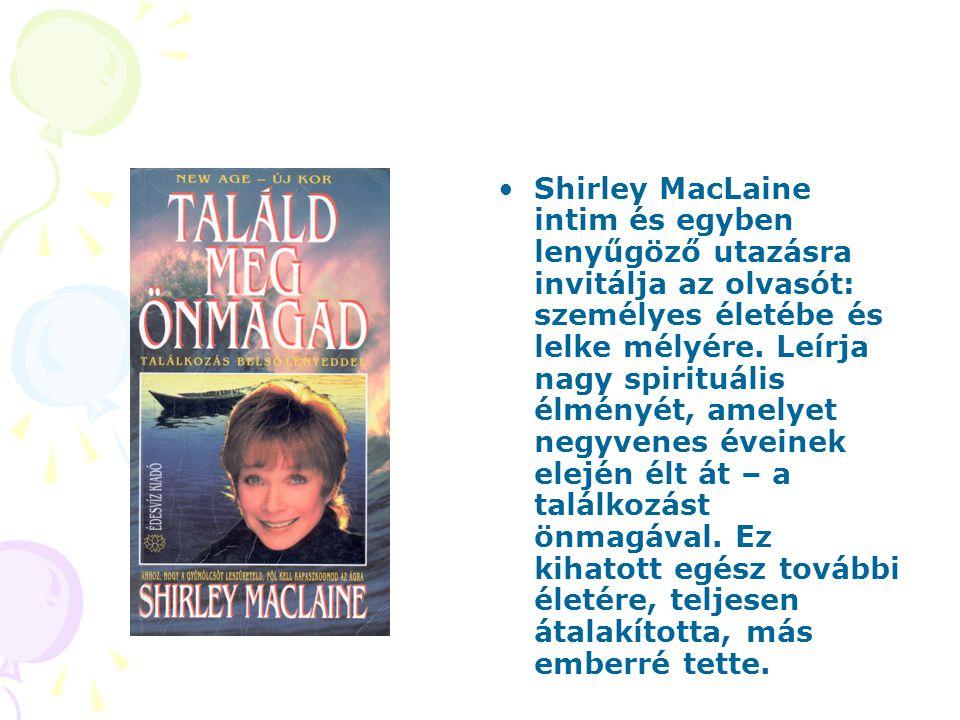 Shirley MacLaine intim és egyben lenyűgöző utazásra invitálja az olvasót: személyes életébe és lelke mélyére.