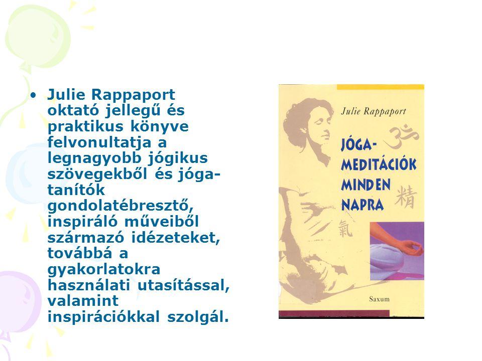 Julie Rappaport oktató jellegű és praktikus könyve felvonultatja a legnagyobb jógikus szövegekből és jóga- tanítók gondolatébresztő, inspiráló műveiből származó idézeteket, továbbá a gyakorlatokra használati utasítással, valamint inspirációkkal szolgál.