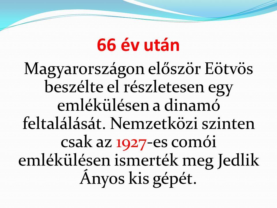 66 év után Magyarországon először Eötvös beszélte el részletesen egy emlékülésen a dinamó feltalálását. Nemzetközi szinten csak az 1927-es comói emlék