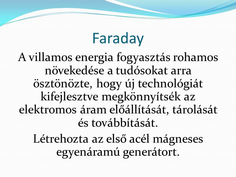 Faraday A villamos energia fogyasztás rohamos növekedése a tudósokat arra ösztönözte, hogy új technológiát kifejlesztve megkönnyítsék az elektromos ár