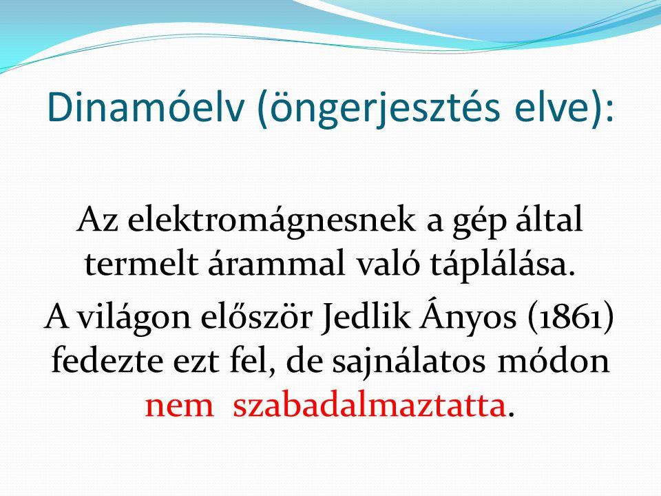 Dinamóelv (öngerjesztés elve): Az elektromágnesnek a gép által termelt árammal való táplálása. A világon először Jedlik Ányos (1861) fedezte ezt fel,