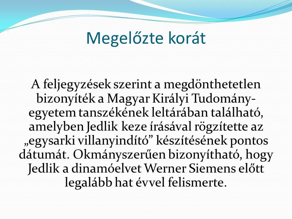 Megelőzte korát A feljegyzések szerint a megdönthetetlen bizonyíték a Magyar Királyi Tudomány- egyetem tanszékének leltárában található, amelyben Jedl