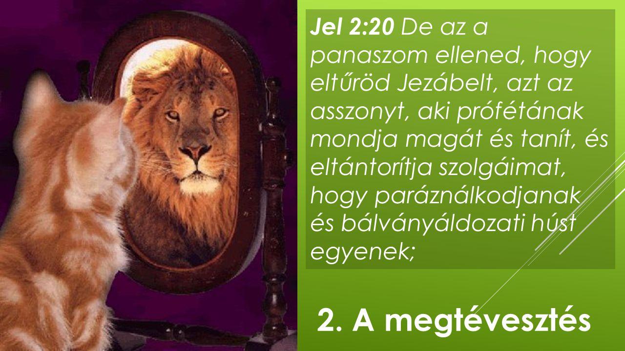 Jel 2:20 De az a panaszom ellened, hogy eltűröd Jezábelt, azt az asszonyt, aki prófétának mondja magát és tanít, és eltántorítja szolgáimat, hogy pará