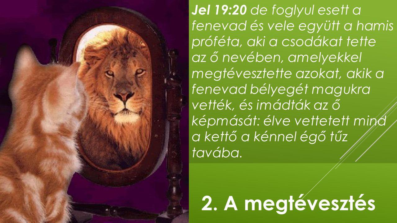 Jel 19:20 de foglyul esett a fenevad és vele együtt a hamis próféta, aki a csodákat tette az ő nevében, amelyekkel megtévesztette azokat, akik a fenev