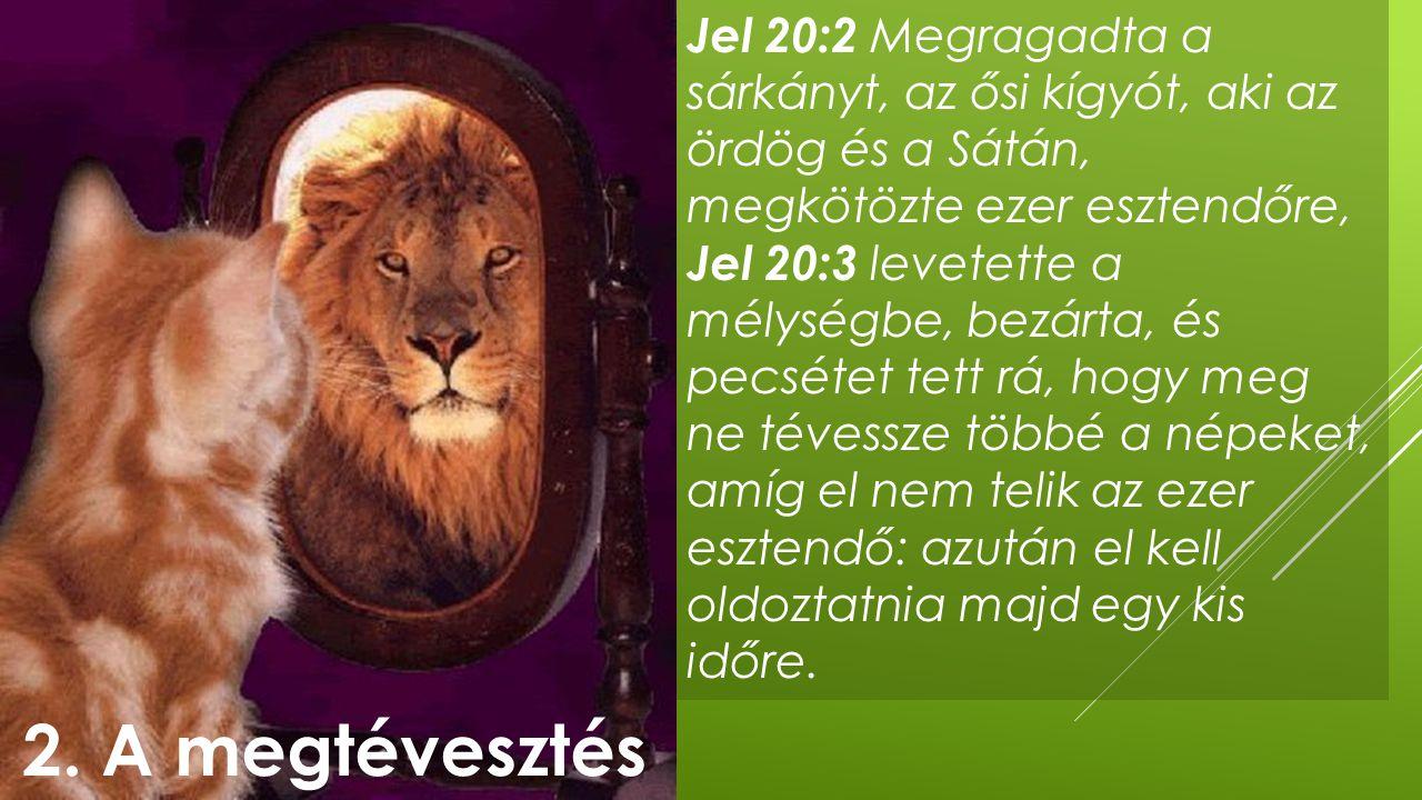 Jel 20:2 Megragadta a sárkányt, az ősi kígyót, aki az ördög és a Sátán, megkötözte ezer esztendőre, Jel 20:3 levetette a mélységbe, bezárta, és pecsét