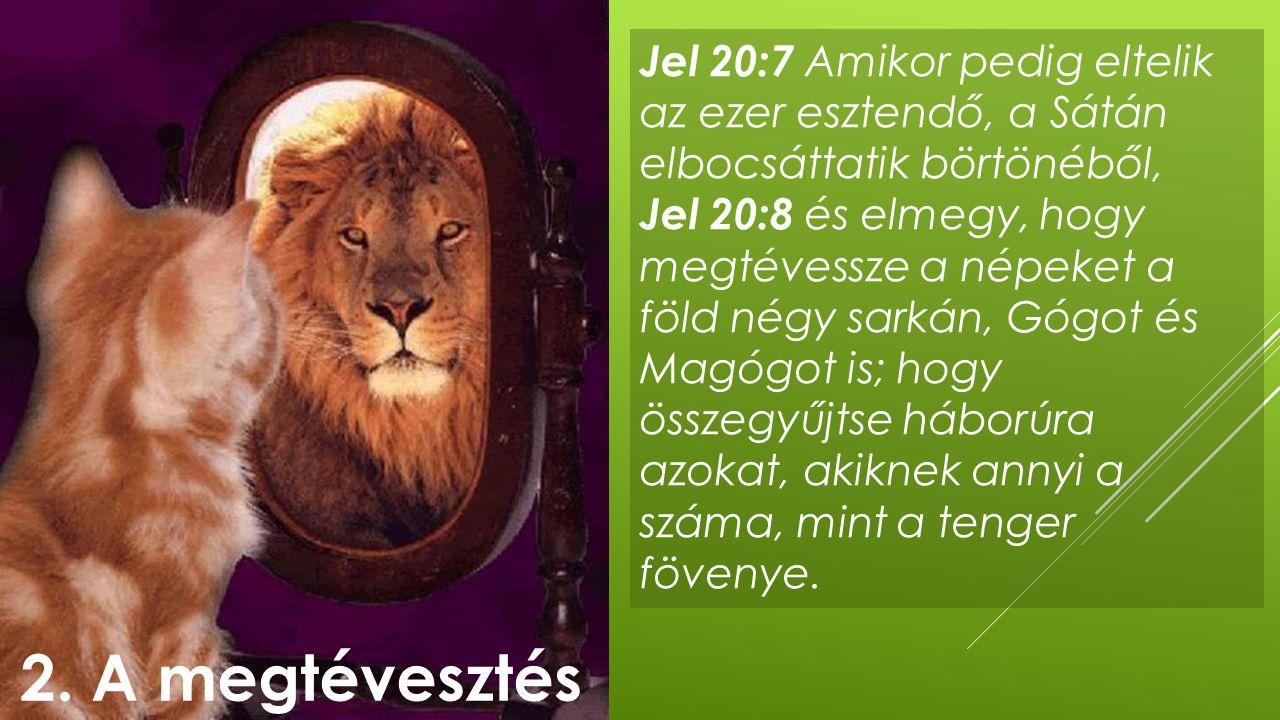 Jel 20:7 Amikor pedig eltelik az ezer esztendő, a Sátán elbocsáttatik börtönéből, Jel 20:8 és elmegy, hogy megtévessze a népeket a föld négy sarkán, G