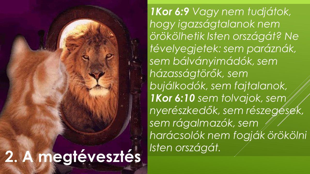 1Kor 15:33 Ne tévelyegjetek: A jó erkölcsöt megrontja a rossz társaság! 2. A megtévesztés