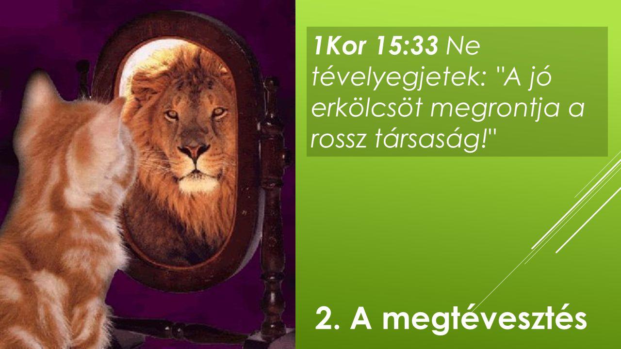 1Kor 15:33 Ne tévelyegjetek:
