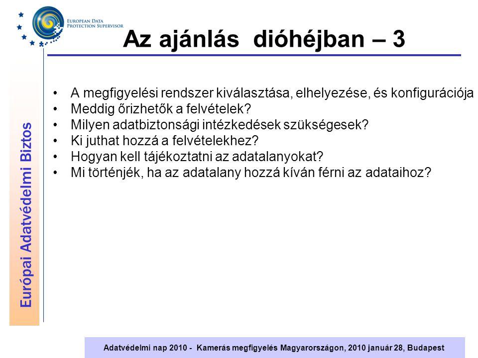 Európai Adatvédelmi Biztos Adatvédelmi nap 2010 - Kamerás megfigyelés Magyarországon, 2010 január 28, Budapest Az ajánlás céljai Kamerák csak ott legyenek, ahol valóban szükség van rájuk Megfelelő adatvédelmi garanciák biztosítsák a törvényes működést