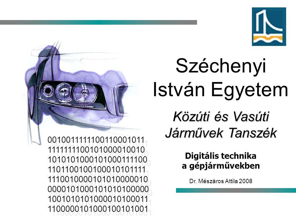 Széchenyi István Egyetem Közúti és Vasúti Járművek Tanszék Digitális technika a gépjárművekben Dr. Mészáros Attila 2008 0010011111100110001011 1111111