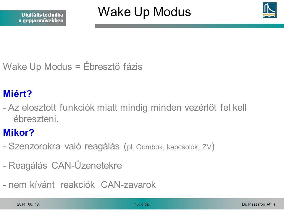 Digitális technika a gépjárművekben Dr. Mészáros Attila46. oldal2014. 08. 19. Wake Up Modus = Ébresztő fázis Miért? - Az elosztott funkciók miatt mind