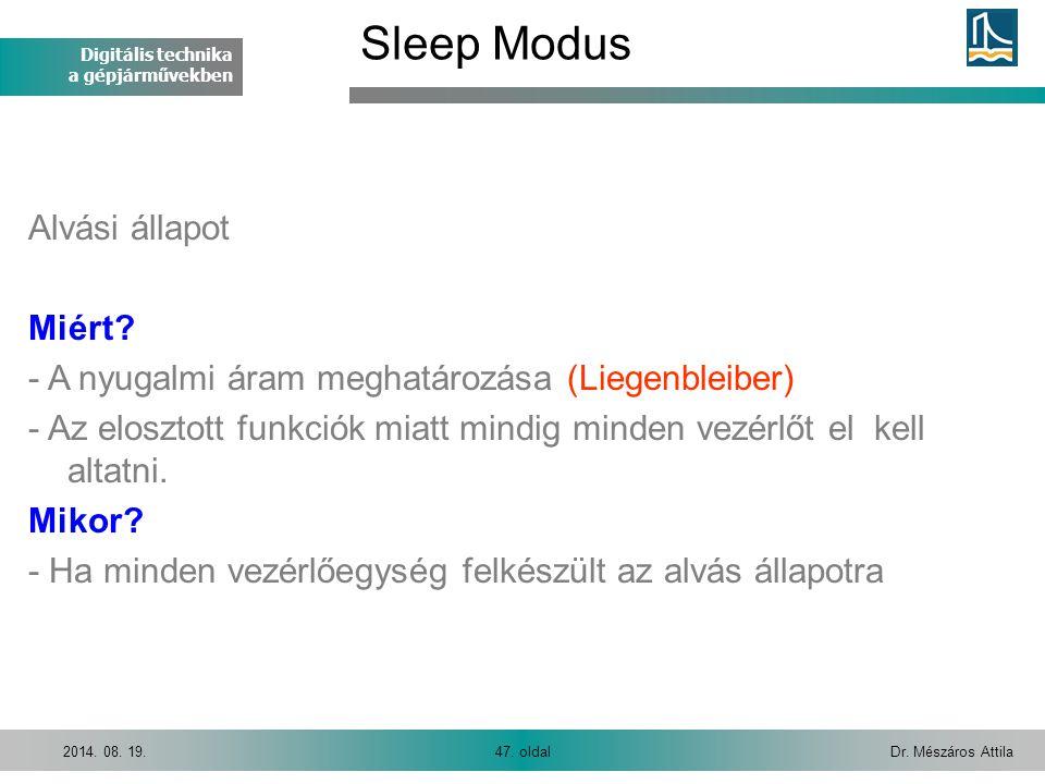 Digitális technika a gépjárművekben Dr. Mészáros Attila47. oldal2014. 08. 19. Alvási állapot Miért? - A nyugalmi áram meghatározása (Liegenbleiber) -