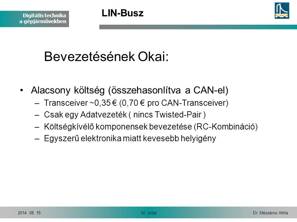Digitális technika a gépjárművekben Dr. Mészáros Attila52. oldal2014. 08. 19. LIN-Busz Alacsony költség (összehasonlítva a CAN-el) –Transceiver ~0,35