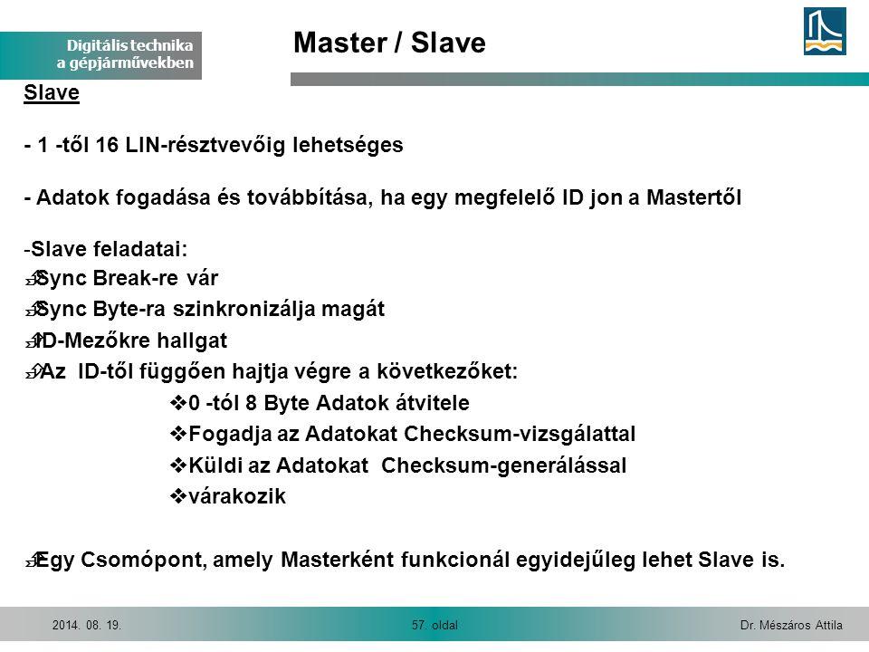 Digitális technika a gépjárművekben Dr. Mészáros Attila57. oldal2014. 08. 19. Master / Slave Slave - 1 -től 16 LIN-résztvevőig lehetséges - Adatok fog