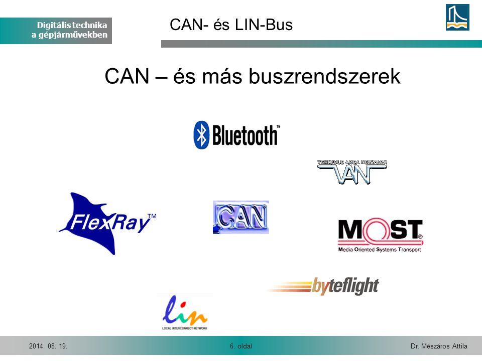 Digitális technika a gépjárművekben Dr. Mészáros Attila6. oldal2014. 08. 19. CAN – és más buszrendszerek CAN- és LIN-Bus