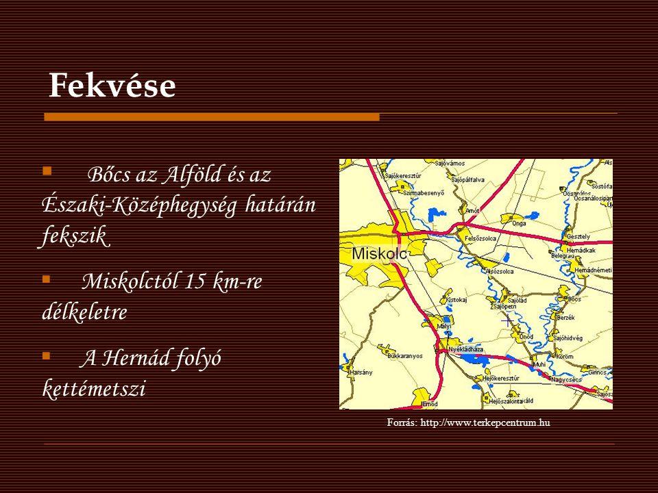 Fekvése  Bőcs az Alföld és az Északi-Középhegység határán fekszik  Miskolctól 15 km-re délkeletre  A Hernád folyó kettémetszi Forrás: http://www.te