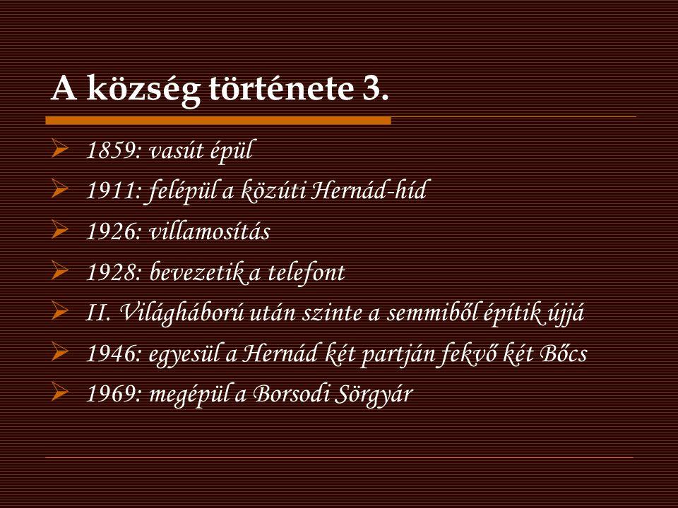 A község története 3.  1859: vasút épül  1911: felépül a közúti Hernád-híd  1926: villamosítás  1928: bevezetik a telefont  II. Világháború után