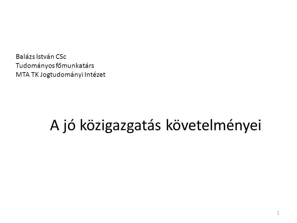 Balázs István CSc Tudományos főmunkatárs MTA TK Jogtudományi Intézet A jó közigazgatás követelményei 1