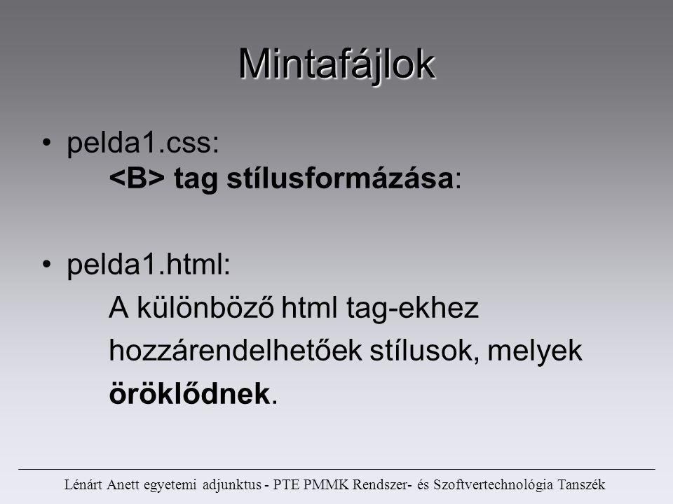 Lénárt Anett egyetemi adjunktus - PTE PMMK Rendszer- és Szoftvertechnológia Tanszék Mintafájlok pelda1.css: tag stílusformázása: pelda1.html: A különb