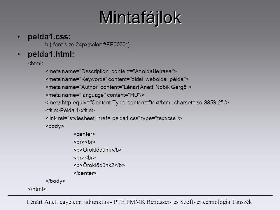 Lénárt Anett egyetemi adjunktus - PTE PMMK Rendszer- és Szoftvertechnológia Tanszék Mintafájlok pelda1.css: b { font-size:24px;color: #FF0000; } pelda