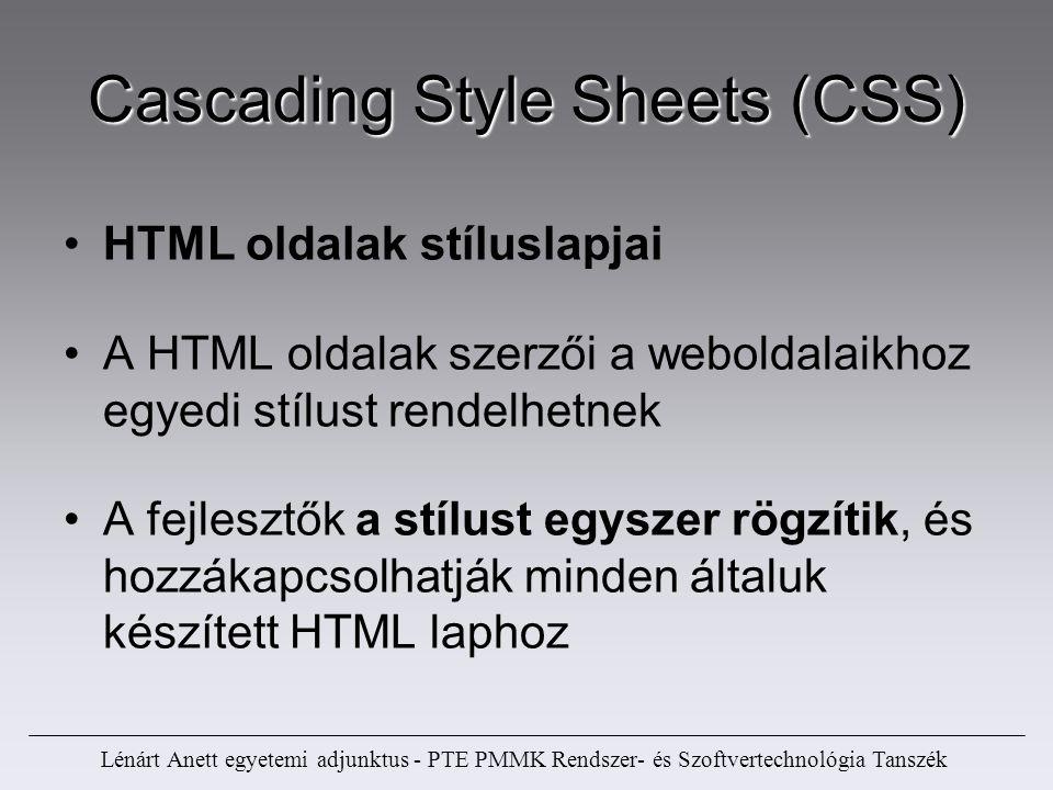 Cascading Style Sheets (CSS) HTML oldalak stíluslapjai A HTML oldalak szerzői a weboldalaikhoz egyedi stílust rendelhetnek A fejlesztők a stílust egys