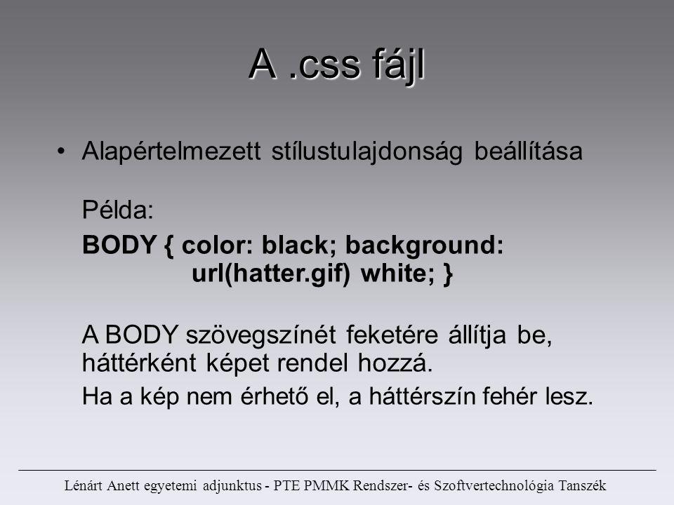 Lénárt Anett egyetemi adjunktus - PTE PMMK Rendszer- és Szoftvertechnológia Tanszék Alapértelmezett stílustulajdonság beállítása Példa: BODY { color: