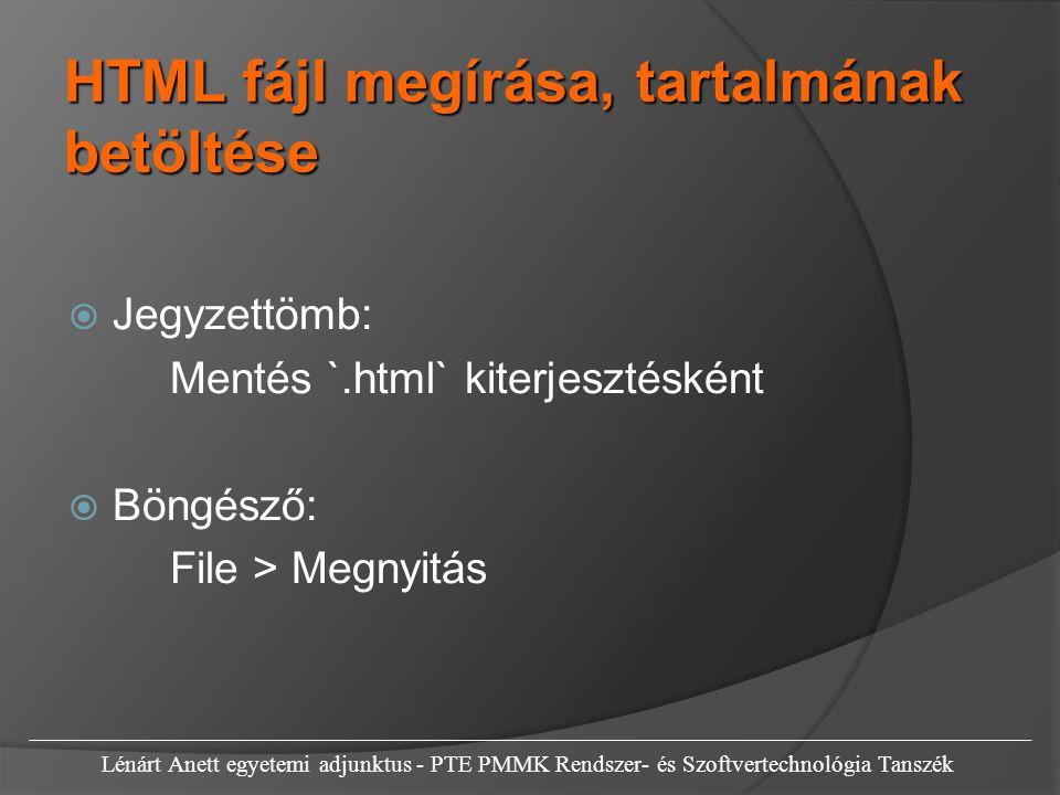 HTML fájl megírása, tartalmának betöltése  Jegyzettömb: Mentés `.html` kiterjesztésként  Böngésző: File > Megnyitás Lénárt Anett egyetemi adjunktus - PTE PMMK Rendszer- és Szoftvertechnológia Tanszék