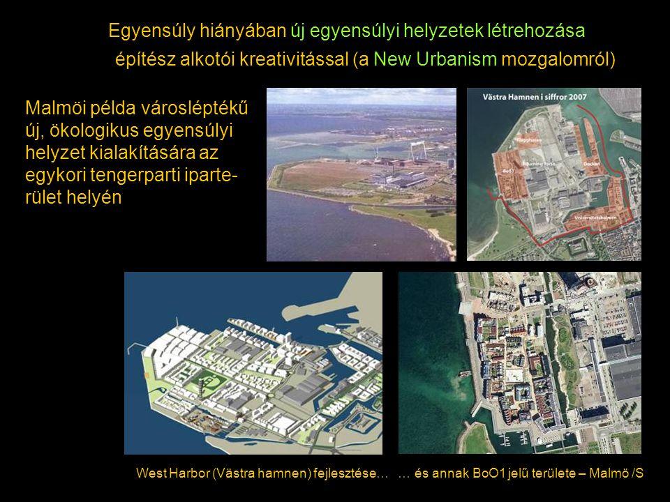 Malmöi példa városléptékű új, ökologikus egyensúlyi helyzet kialakítására az egykori tengerparti iparte- rület helyén West Harbor (Västra hamnen) fejl