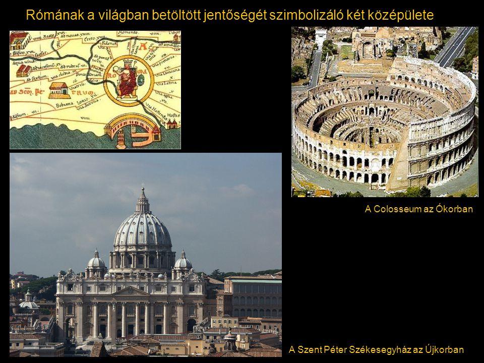 Rómának a világban betöltött jentőségét szimbolizáló két középülete A Colosseum az Ókorban A Szent Péter Székesegyház az Újkorban