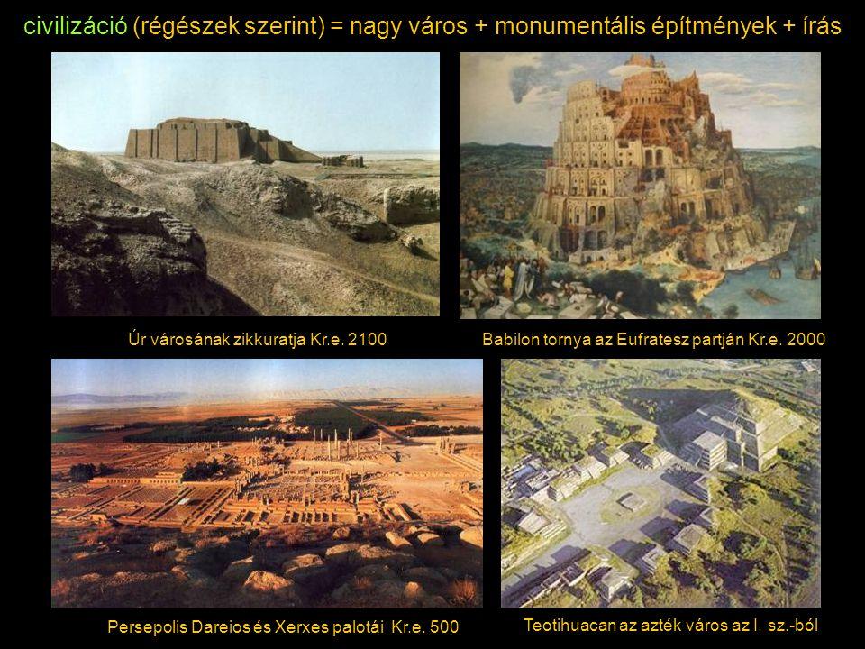 civilizáció (régészek szerint) = nagy város + monumentális építmények + írás Teotihuacan az azték város az I. sz.-ból Babilon tornya az Eufratesz part
