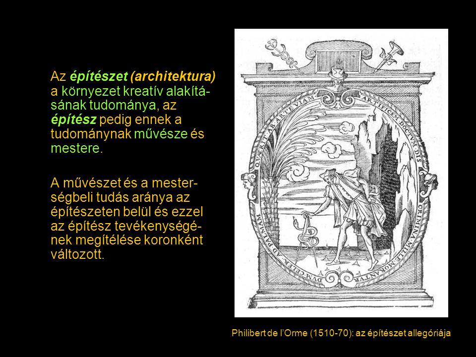 Az építészet (architektura) a környezet kreatív alakítá- sának tudománya, az építész pedig ennek a tudománynak művésze és mestere. A művészet és a mes