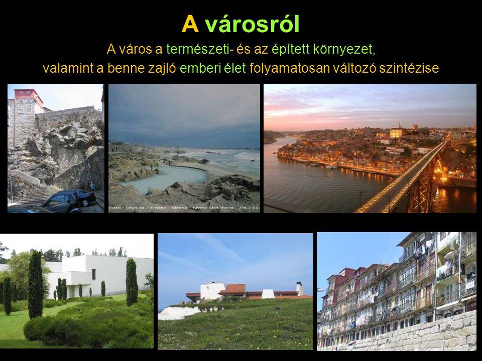 A városról A város a természeti- és az épített környezet, valamint a benne zajló emberi élet folyamatosan változó szintézise