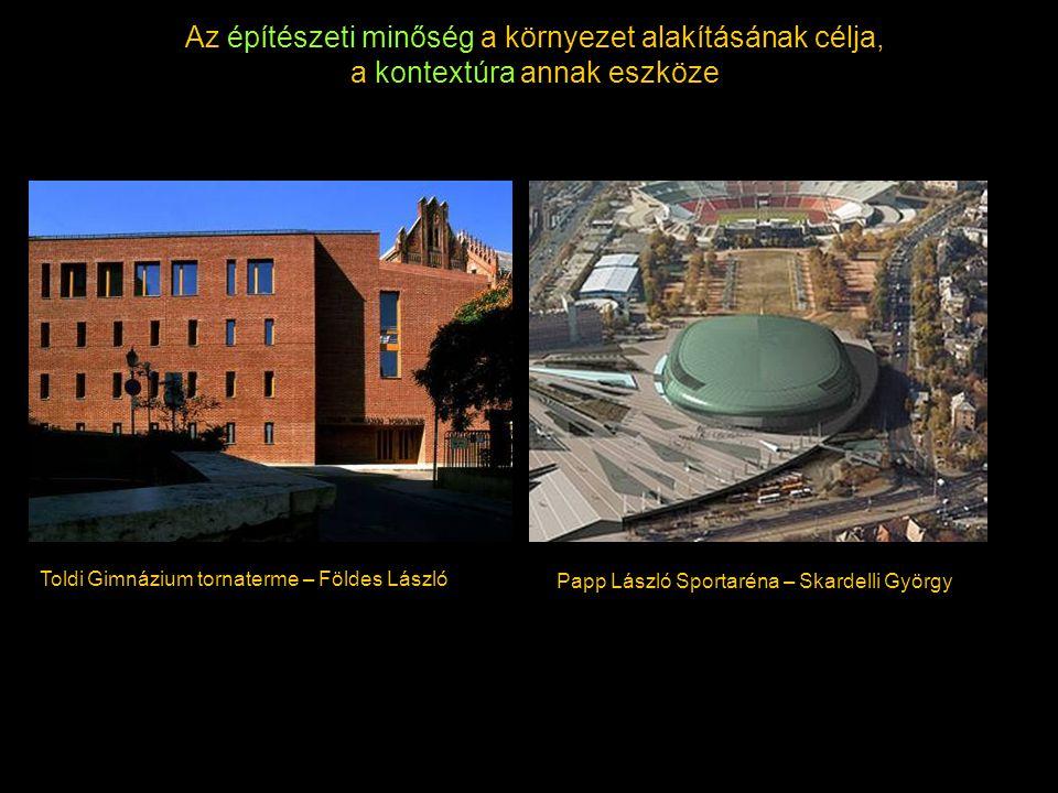 Az építészeti minőség a környezet alakításának célja, a kontextúra annak eszköze Toldi Gimnázium tornaterme – Földes László Papp László Sportaréna – S