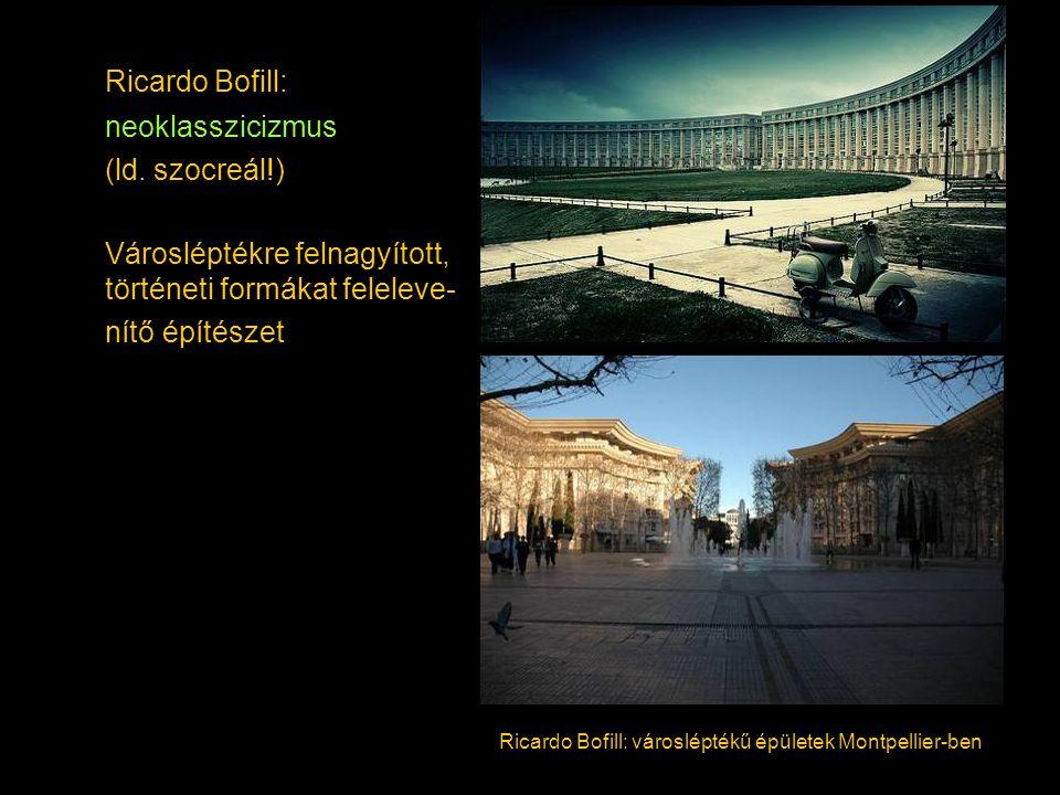 Ricardo Bofill: neoklasszicizmus (ld. szocreál!) Városléptékre felnagyított, történeti formákat feleleve- nítő építészet Ricardo Bofill: városléptékű