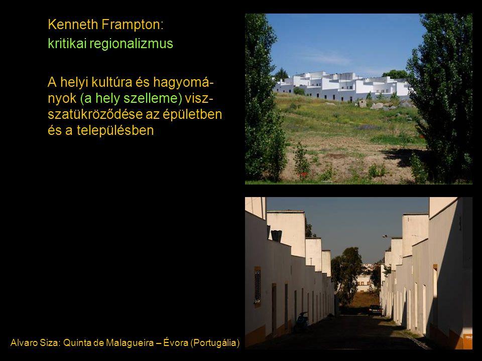 Kenneth Frampton: kritikai regionalizmus A helyi kultúra és hagyomá- nyok (a hely szelleme) visz- szatükröződése az épületben és a településben Alvaro