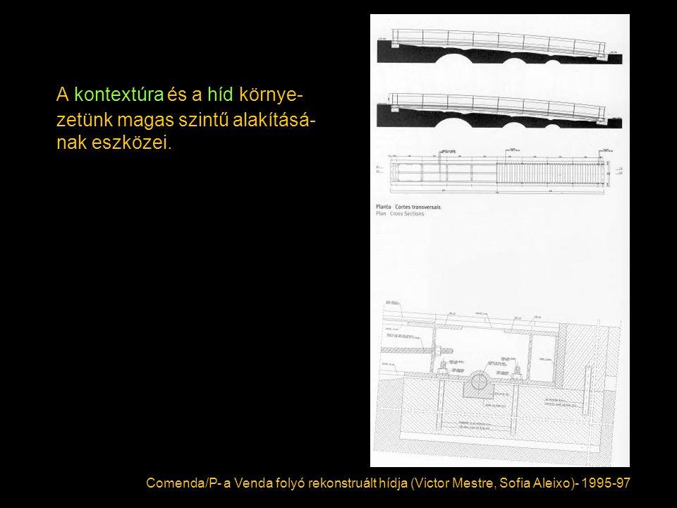 A kontextúra és a híd környe- zetünk magas szintű alakításá- nak eszközei. Comenda/P- a Venda folyó rekonstruált hídja (Victor Mestre, Sofia Aleixo)-
