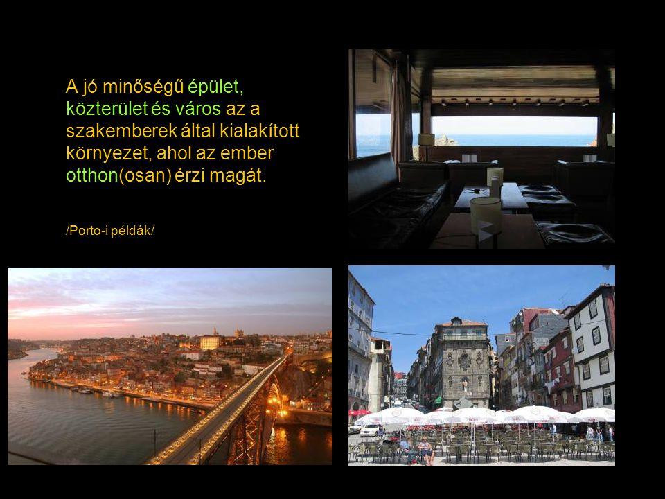 A jó minőségű épület, közterület és város az a szakemberek által kialakított környezet, ahol az ember otthon(osan) érzi magát. /Porto-i példák/