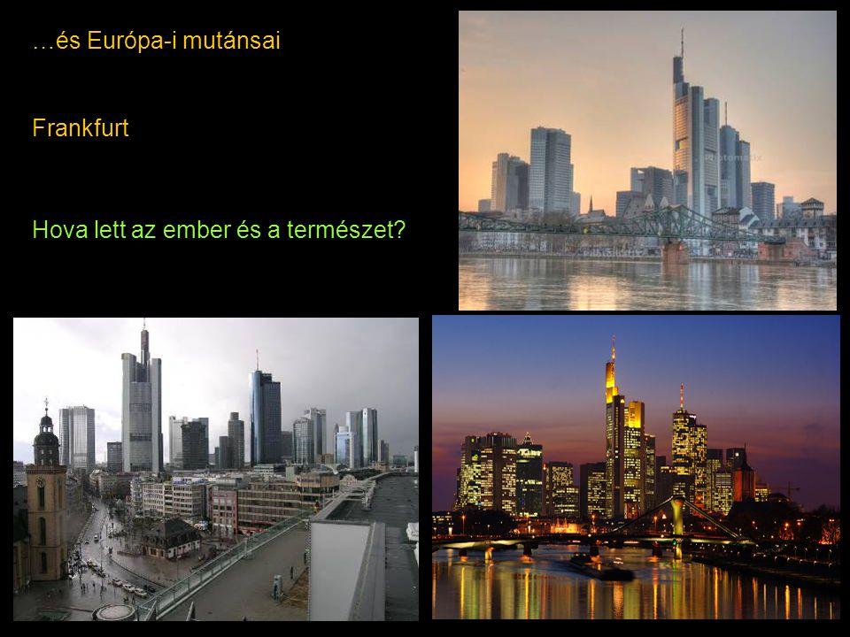 …és Európa-i mutánsai Frankfurt Hova lett az ember és a természet?