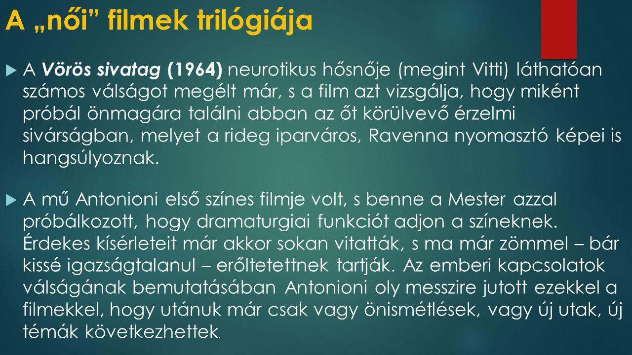 """A """"női"""" filmek trilógiája  A Vörös sivatag (1964) neurotikus hősnője (megint Vitti) láthatóan számos válságot megélt már, s a film azt vizsgálja, hog"""