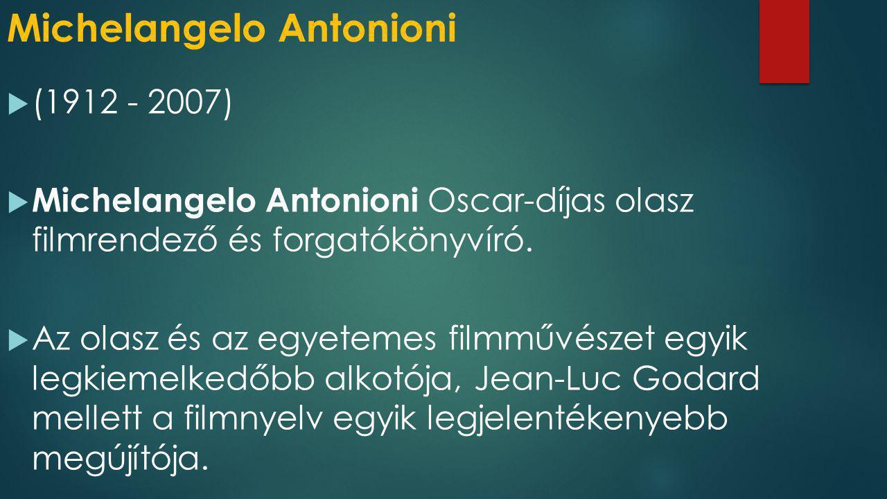 Michelangelo Antonioni  (1912 - 2007)  Michelangelo Antonioni Oscar-díjas olasz filmrendező és forgatókönyvíró.  Az olasz és az egyetemes filmművés