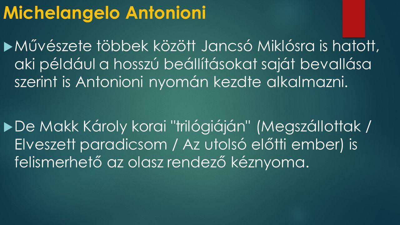 Michelangelo Antonioni  Művészete többek között Jancsó Miklósra is hatott, aki például a hosszú beállításokat saját bevallása szerint is Antonioni ny