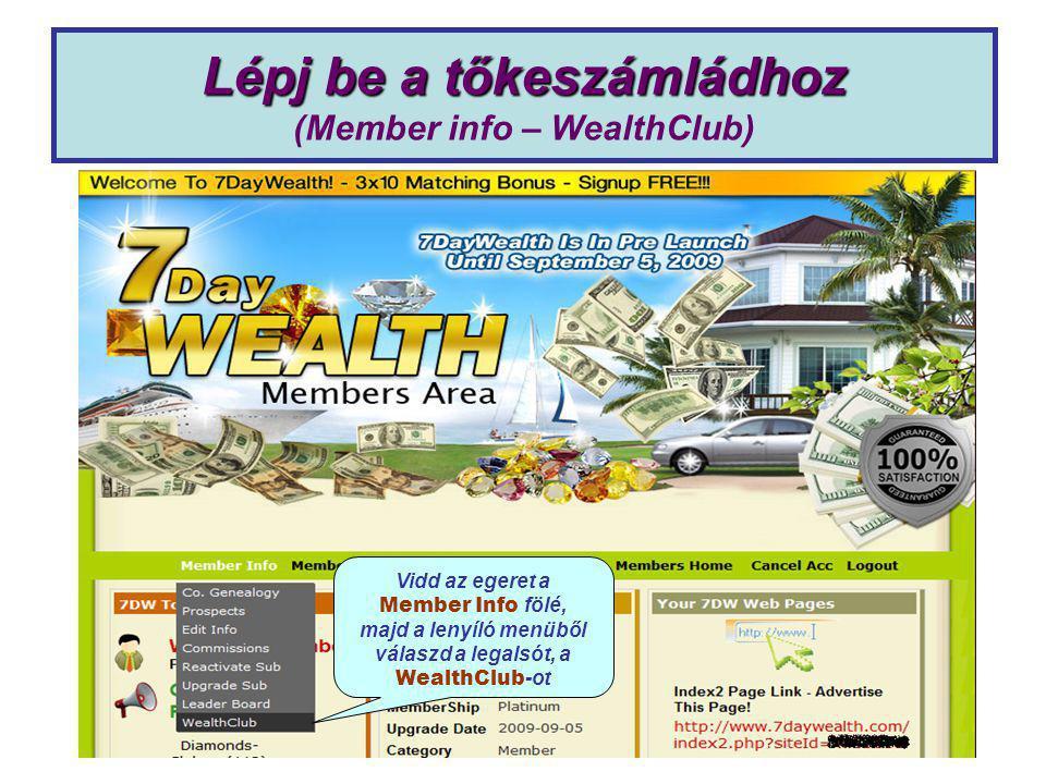 Lépj be a tőkeszámládhoz Lépj be a tőkeszámládhoz (Member info – WealthClub) Vidd az egeret a Member Info fölé, majd a lenyíló menüből válaszd a legalsót, a WealthClub -ot