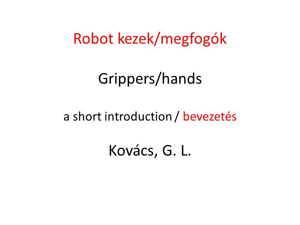 Robot kezek/megfogók Grippers/hands a short introduction / bevezetés Kovács, G. L.