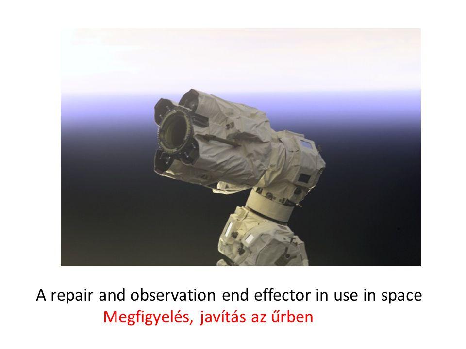A repair and observation end effector in use in space Megfigyelés, javítás az űrben