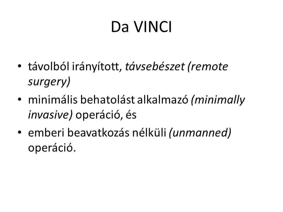 Da VINCI távolból irányított, távsebészet (remote surgery) minimális behatolást alkalmazó (minimally invasive) operáció, és emberi beavatkozás nélküli