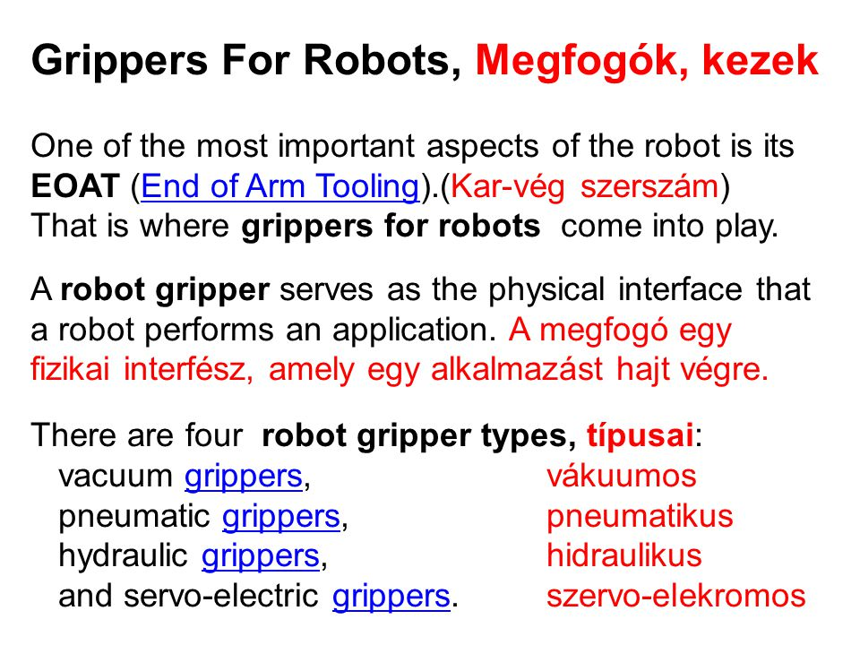 Grippers For Robots, Megfogók, kezek One of the most important aspects of the robot is its EOAT (End of Arm Tooling).(Kar-vég szerszám)End of Arm Tool