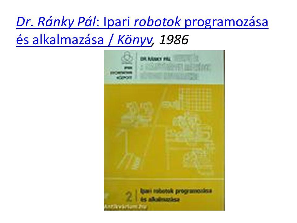 Dr. Ránky Pál: Ipari robotok programozása és alkalmazása / KönyvDr. Ránky Pál: Ipari robotok programozása és alkalmazása / Könyv, 1986