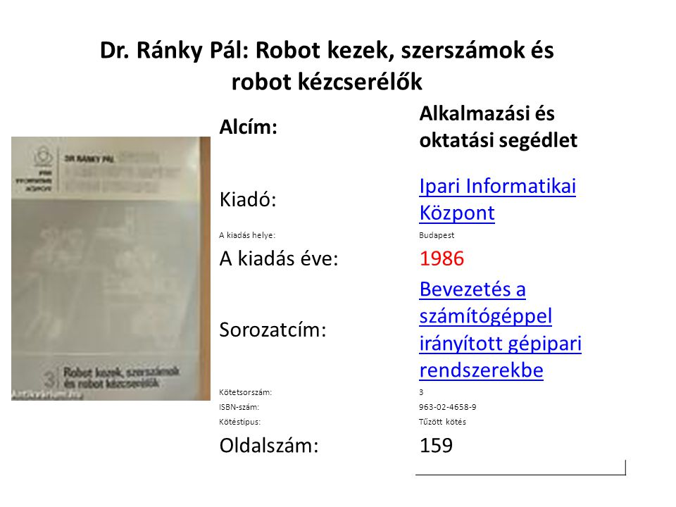 Dr. Ránky Pál: Robot kezek, szerszámok és robot kézcserélők Alcím: Alkalmazási és oktatási segédlet Kiadó: Ipari Informatikai Központ A kiadás helye:B